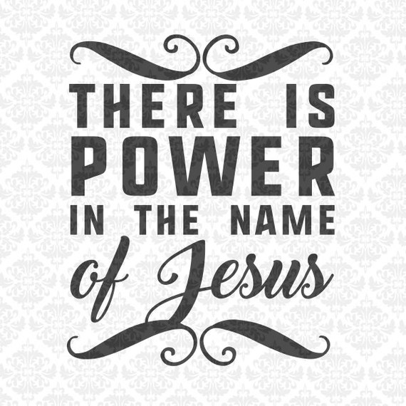 There is power in the name of Jesus Bible Verse SVG DXF Ai Eps PNG Scalable Vector Instant Download Commercial Cut File Cricut Silhouette