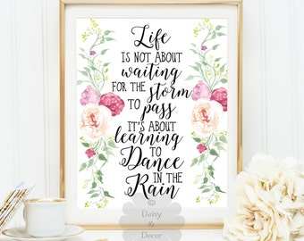 Life is not about waiting for the storm to pass learning to Dance in the Rain quote printable nursery typographic print floral