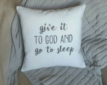 Give It To God and Go To Sleep Pillow | Farmhouse Decor | Farmhouse Bedroom Decor | Inspirational Gifts for Her | Birthday Gifts for Her