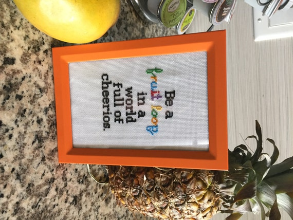 Be A Fruitloop In A World Full Of Cheerios Quote: Be A Fruit Loop In A World Full Of Cheerios. Completed Cross