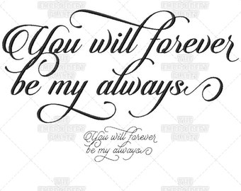 You Will Forever Be My Always Calligraphy Wedding Script Couple Quote Marriage Saying Machine Embroidery Pattern Design
