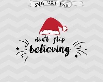 Believe SVG Christmas SVG Don't stop believing svg Vector file Cricut downloads cricut files Santa svg hat Happy Holiday svg Cutting file