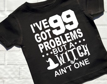 99 Problems But a Witch Ain't  One T Shirt Tee TShirt Baby Clothes Baby Girl Baby Boy Shirt Hipster Gift Boy Little Girl Halloween Ghost