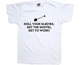 Gardener T-Shirt - Roll Your Sleeves, Get The Shovel, Get To Work Gardening Garden Green Fingers Gardeners Shirt  T0902