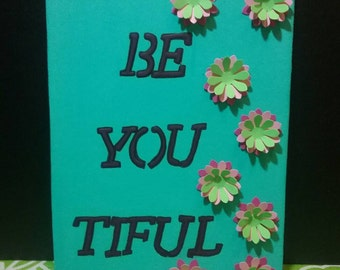 BE-YOU-TIFUL, beautiful, word art, paper flowers, acrylic painting,  small canvas, woman, wall art, word wall art,  words, flowers,