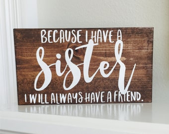 Because I have a sister I will always have a friend--smaller version