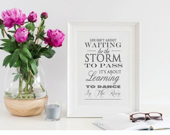 Inspirational Wall Print / Printable / Life Isn't About Waiting For The Storm To Pass It's About Learning To Dance In The Rain
