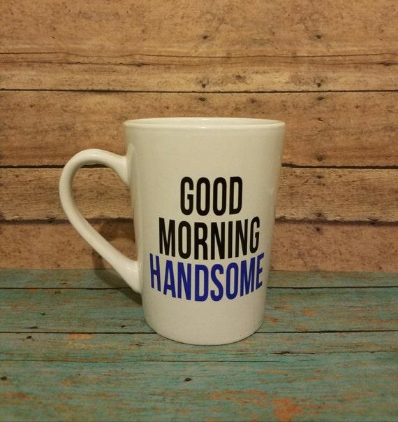 Good Morning Handsome Mug : Good morning handsome mug gift for him birthday