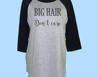 Big hair don't care tshirt raglan shirt **3/4 sleeve shirt  **Baseball tshirt **Men women shirts size S M L XL XXL
