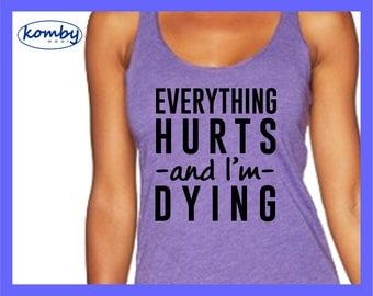Everything Hurts and I'm Dying. Racerback Workout Tank Top. Gym shirt. Exercise tshirt