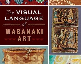 A Visual Language of Wabanaki Art by Jeanne Morningstar Kent