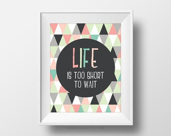 SALE -  Life Is Too Short To Wait, Famous Saying Quote, Popular Text, Geometric Triangles, Colorful Print, Circle, Typography, Dorm