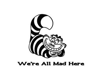 Cheshire Cat - We're All Mad Here - Alice in Wonderland Vinyl Decal