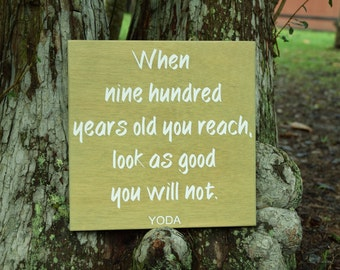 When 900 Years old you Reach, Look as Good you will not - Yoda - Star Wars Inspired Sign. Hand Painted. Custom Made - Options Available!!