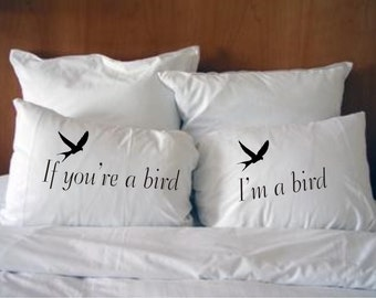 If you're a bird, I'm a bird pillowcases  w/free personalized bag #61