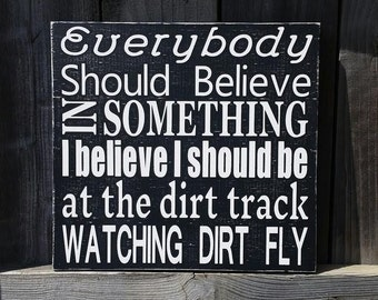 Dirt Racing Sign - Racing Wooden Sign - Racing Sign - Speedways - Dirt Tracks - Believe In Something - Watching Dirt Fly - We Do Racing Sign