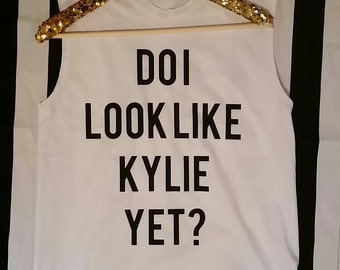 Do I Look Like Kylie Yet? Tshirt