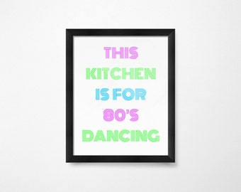 This Kitchen is for 80s Dancing- Instant Download Printable Art- This Kitchen is for Dancing- Wall Art printable