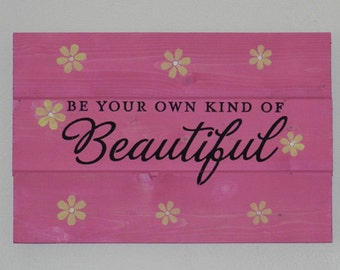 Be Your Own Kind Of Beautiful Wood Sign