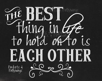 The Best Thing in Life to Hold on to is Each Other-instant digital download- 11x14-8x10-black and white print-chalkboard quote