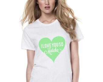I Love You So Matcha - Matcha - Gift - tea - latte- Love