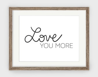 Love You More Print, Bedroom Wall Decor, Modern Decor, Black and White Print, Couples Wall Art, Love You More, Black and White Quote, Script