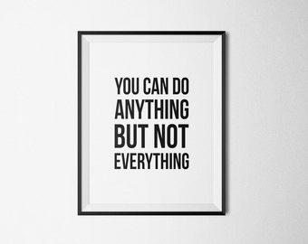 you can do anything but not everything | PRINTABLE Art Typography Art Print Quote Dorm Decor Dorm Art Office Decor Printable t-shirt