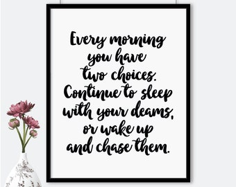 Every morning you have two choices printable poster, printable quote, dreams wall art, typography poster, home decor, instant download