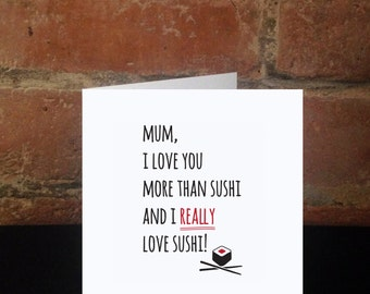 Mum, I Love You More Than Sushi And I Really Love Sushi! Mother's Day/Birthday/Greetings card