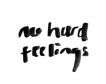 Printable Art - No Hard Feelings
