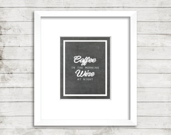 "Quote print: ""Coffee in the morning, Wine at night"" coffee lover, wino, wall art, chalkboard, printable art"