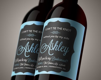 Bridesmaid Ask Wine Labels Gift - I Can't Tie the Knot without you by my side! Custom Made to Order