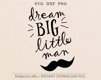 Dream Big Little Man SVG File Cricut downloads Printable clipart Baby svg Newborn svg New Baby Quote Boy Silhouette files Iron on files DXF