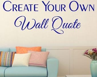 Custom Wall Quote Custom Wall Decal Vinyl Decal, Vinyl Wall Art, Create your own custom Bedroom Custom wall decal custom wall quote
