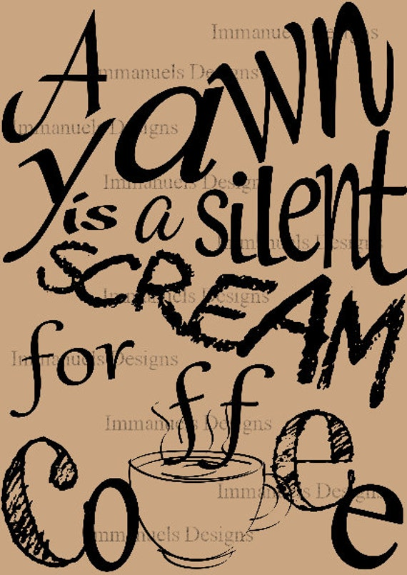 A Yawn Is A Silent Scream For Coffee Quote