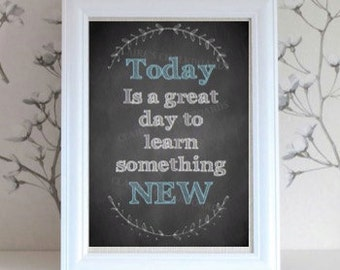Today is a great day to learn something new - Printable Wall Art (Digital Only) - Instant download, motivational. Home/ School art print.