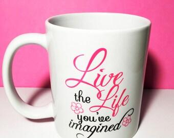 Live the Life You've Imagined Mug