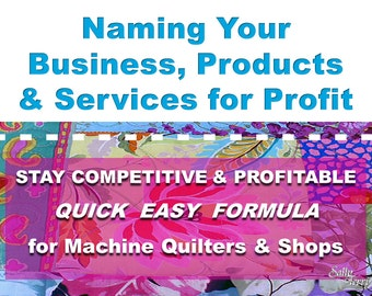 How To Name Your Quilting Business, Any Products or Services So Customers Can Remember Who You Are & What You Do For Increased Business