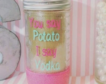 You say potato I say vodka, mason jar tumbler, cute mason jar tumbler, tumbler, glitter mason jar, glitter tumbler, Vodka tumbler, vodka