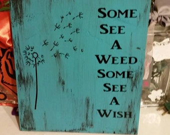 Some See A Weed Some See A Wish Wooden Sign