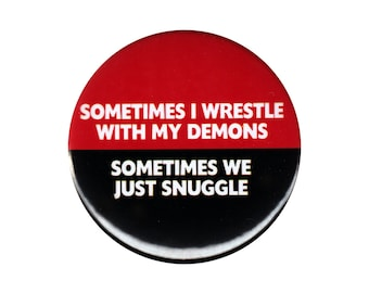 Sometimes I Wrestle With My Demons Button Badge Pin