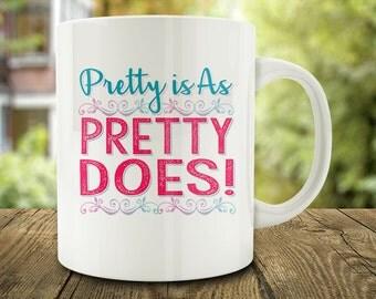 Pretty is as Pretty Does Mug, funny mug (C142)