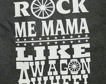 Rock me mama like a wagon wheel shirt. Country Girl Shirt.   Fun Shirt