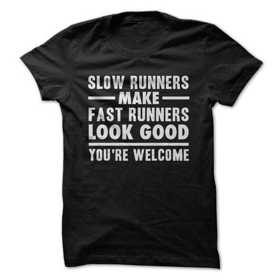 Slow runners make fast runners look good funny by iloveapparel for Get shirts made fast