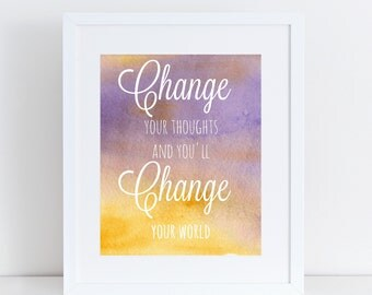 Change Your Thoughts... Quote - printable - digital download - instant download - inspirational quote print - motivational poster
