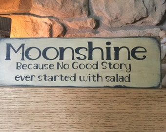 Moonshine Because No Good Story Ever Started with Salad Wood Message Sign, Man Cave, Funny Sign, Distressed, Hand Painted, Rustic Sign