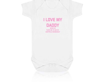 I love my daddy when he lets me watch Sheffield Wednesday Football Baby Bodysuit