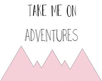 Take me on adventures | Mountains | Print