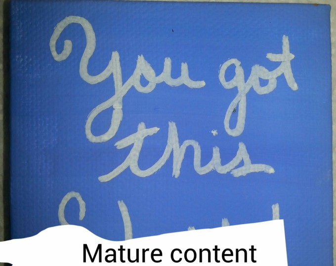 You got this sh@t, motivational mature content sign, motivational art, hand painted,  hand lettered, divorce, wedding,  gifts