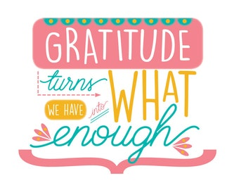 """Digital """"Gratitude Turns What We Have Into Enough"""" Design"""